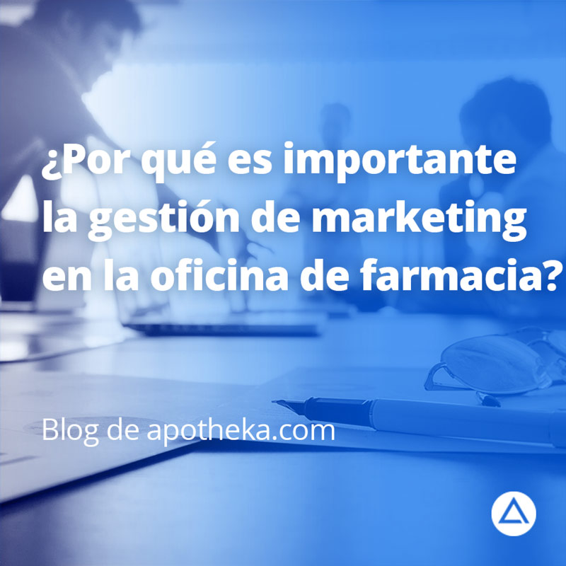 ¿por qué es importante la gestión de marketing en la oficina de farmacia?